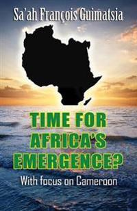 Time for Africa's Emergence? with Focus on Cameroon