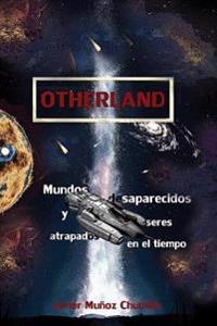 Otherland: Mundos Desaparecidos y Seres Atrapados En El Tiempo
