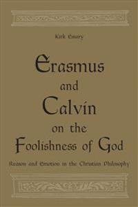 Erasmus and Calvin on the Foolishness of God