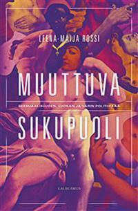 Muuttuva sukupuoli: Seksuaalisuuden, luokan ja värin politiikkaa