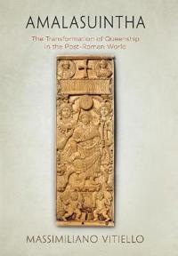 Amalasuintha: The Transformation of Queenship in the Post-Roman World