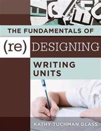 Fundamentals of (Re)designing Writing Units, The