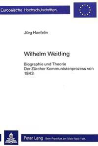 Wilhelm Weitling: Biographie Und Theorie. Der Zuercher Kommunistenprozess Von 1843