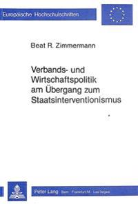 Verbands- Und Wirtschaftspolitik Am Uebergang Zum Staatsinterventionismus