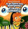 Si Yo Fuera Una Mariposa / If I Were a Butterfly