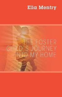 The Foster Child's Journey Into My Home