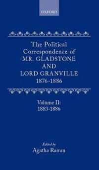 The Political Correspondence of Mr. Gladstone and Lord Granville 1876-1886