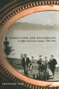 Family Life and Sociability in Upper and Lower Canada, 1780-1870