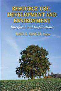 Resource Use, Development and Environment Interfaces and Implications