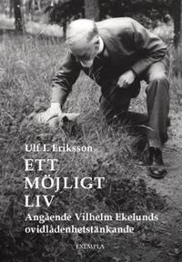 Ett möjligt liv : angående Vilhelm Ekelunds ovidlådenhetstänkande