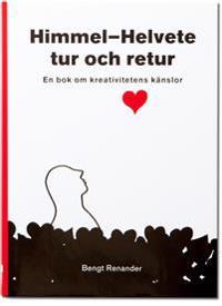 Himmel?Helvete tur och retur. En bok om kreativitetens känslor.