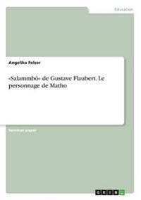 Salammbo de Gustave Flaubert. Le Personnage de Matho