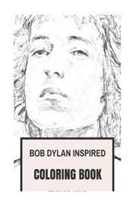 Bob Dylan Inspired Coloring Book: Nobel Prize Winner and the Best American Poet Revolutionary Adult Coloring Book