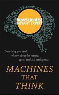 Machines that think - everything you need to know about the coming age of a