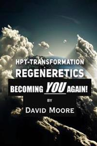 Regeneretics: Becoming You Again: Teachings from Hpt-Transformation
