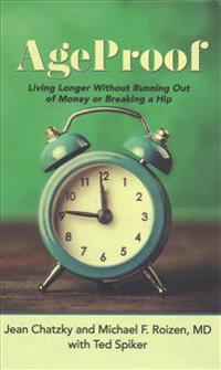 Age-Proof: How to Live Longer Without Breaking a Hip, Running Out of Money, or Forgetting Where You Put It - The 8 Secrets