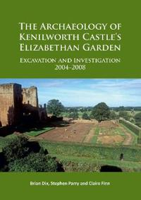 The Archaeology of Kenilworth Castle's Elizabethan Garden: Excavation and Investigation 2004-2008