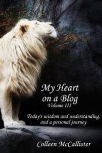 My Heart on a Blog Volume III: Today's Wisdom and Understanding and a Personal Journey