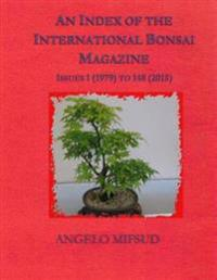 An Index of the International Bonsai Magazine: Issues 1 (1979) to 148 (2015)