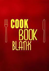 Cook Book Blank: Blank Recipe Cookbook, 7 X 10, 100 Blank Recipe Pages