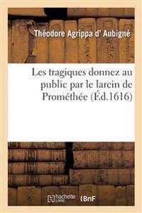 Les Tragiques Donnez Au Public Par Le Larcin de Promethee
