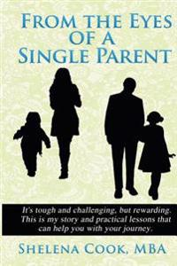 From the Eyes of a Single Parent: It's Tough and Challenging, But Rewarding. This Is My Story and Practical Lessons That Can Help You While Taking You