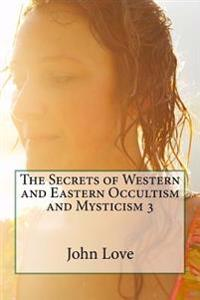 The Secrets of Western and Eastern Occultism and Mysticism 3