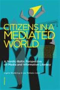 Citizens in a mediated world : a Nordic-Baltic perspective on media and information literacy