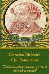 Charles Dickens - On Detectives: Vices Are Sometimes Only Virtures Carried to Excess!