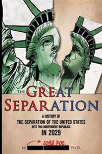 The Great Separation: A History of the Separation of the United States Into Two Independent Republics in 2029
