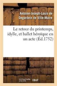 Le Retour Du Printemps, Idylle, Et Ballet Heroique En Un Acte