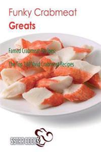 Funky Crabmeat Greats: Famed Crabmeat Recipes, the Top 140 Vivid Crabmeat Recipes