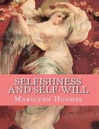 Selfishness And Self-Will:: The Path to Selflessness in World Religions