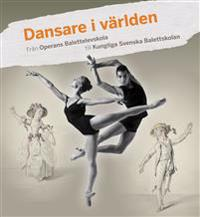 Dansare i världen : från Operans Balettelevskola till Kungliga Svenska Balettskolan