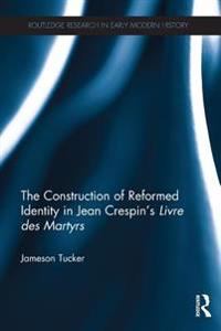 Construction of Reformed Identity in Jean Crespin's Livre des Martyrs
