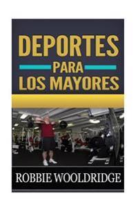 Deportes Para Los Mayores: Descubra Los Secretos Por Los Ultimos Anos Felices y Acertados Que Le Ensenan a Como Mantener Su Cuerpo Cabido y Sano.