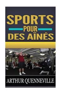 Sports Pour Des Aines: Decouvrez Les Secrets Pendant Les Dernieres Annees Heureuses Et Reussies Qui T'Enseignent Comment Maintenir Votre Corp
