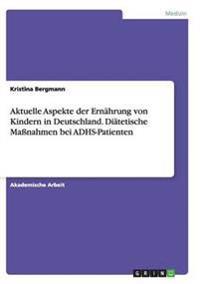 Aktuelle Aspekte Der Ernahrung Von Kindern in Deutschland. Diatetische Manahmen Bei Adhs-Patienten