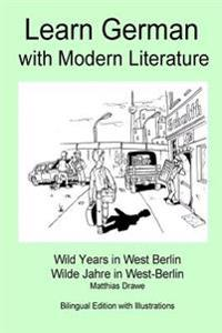 Learn German with Modern Literature - Wild Years in West Berlin: Bilingual Side-By-Side Edition
