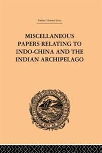 Miscellaneous Papers Relating to Indo-China and the Indian Archipelago: Volume II