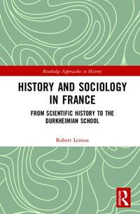 History and Sociology in France: From Scientific History to the Durkheimian School