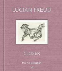 Lucian Freud: Closer: UBS Art Collection