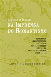 O Museu de Imagens Na Imprensa Do Romantismo