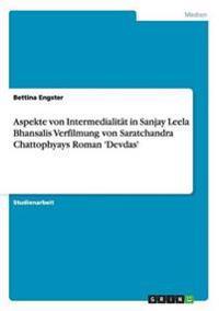 Aspekte Von Intermedialitat in Sanjay Leela Bhansalis Verfilmung Von Saratchandra Chattophyays Roman 'Devdas'