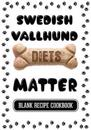 Swedish Vallhund Diets Matter: Healthy Homemade Pet Food, Blank Recipe Cookbook, 7 X 10, 100 Blank Recipe Pages