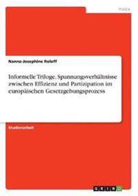 Informelle Triloge. Spannungsverhaltnisse Zwischen Effizienz Und Partizipation Im Europaischen Gesetzgebungsprozess
