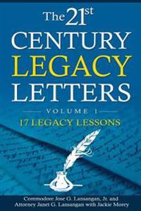 The 21st Century Legacy Letters Volume 1: 17 Legacy Lessons