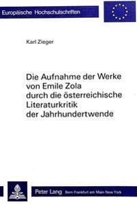 Die Aufnahme Der Werke Von Emile Zola Durch Die Oesterreichische Literaturkritik Der Jahrhundertwende