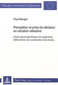 Perception Et Prise de Decision En Situation Aleatoire: Etude Psychogenetique de Jugements Differentiels de Numerosite Et de Duree