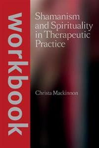 Shamanism and Spirituality in Therapeutic Practice Workbook